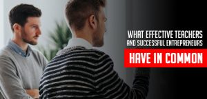 What Effective Teachers and Successful Entrepreneurs Have in Common